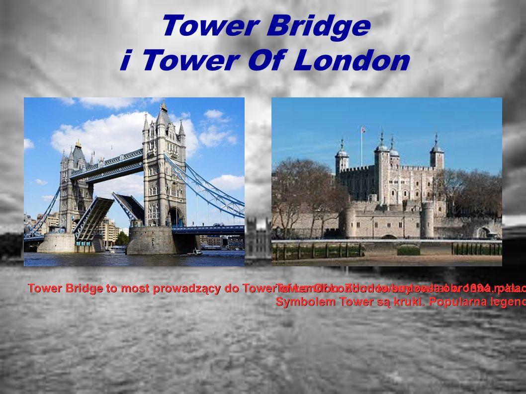 Tower Bridge i Tower Of London Tower Bridge to most prowadzący do Tower of London. Zbudowany został w 1894 roku. Most został przeprowadzony przez Tami