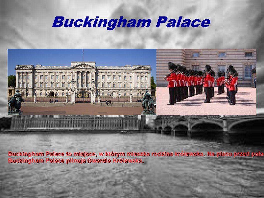 Buckingham Palace Buckingham Palace to miejsce, w którym mieszka rodzina królewska. Na placu przed pałacem stoi pomnik królowej Wiktorii. Buckingham P