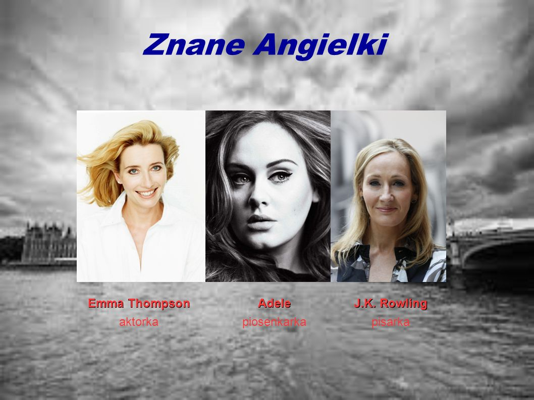 Znane Angielki Emma Thompson aktorka Adele piosenkarka J.K. Rowling pisarka