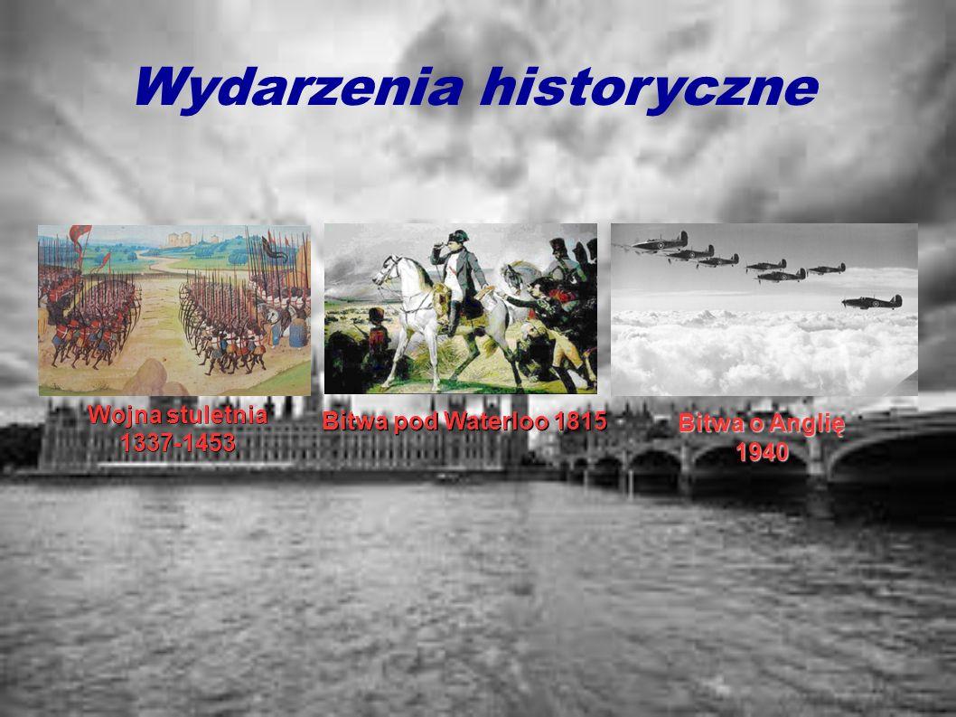 Wydarzenia historyczne Bitwa o Anglię 1940 Wojna stuletnia 1337-1453 Bitwa pod Waterloo 1815