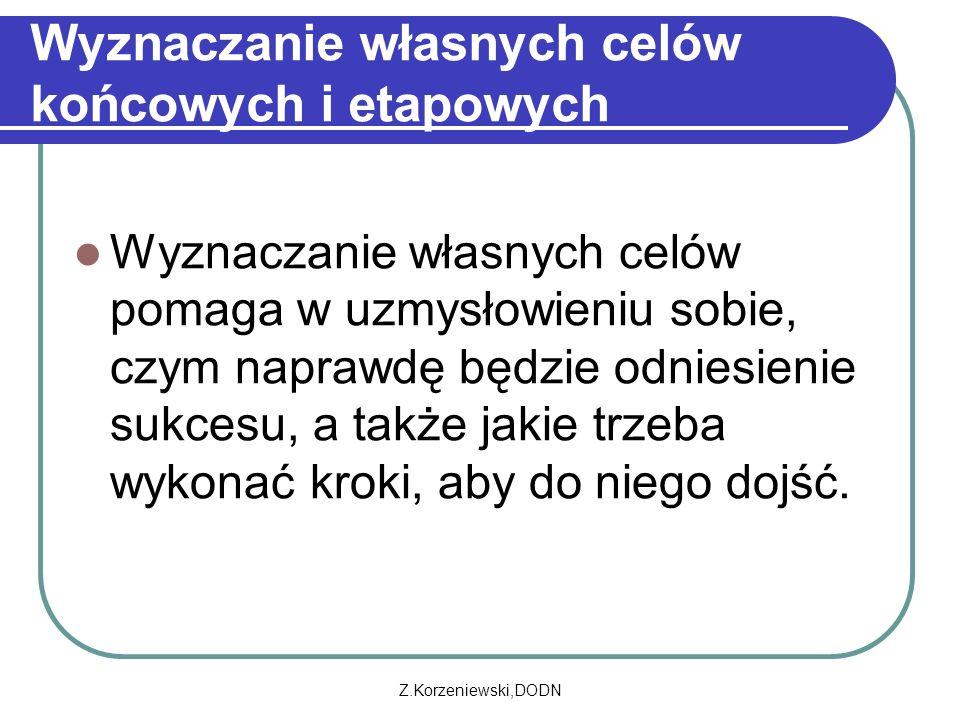 Z.Korzeniewski,DODN Wyznaczanie własnych celów końcowych i etapowych Wyznaczanie własnych celów pomaga w uzmysłowieniu sobie, czym naprawdę będzie odn