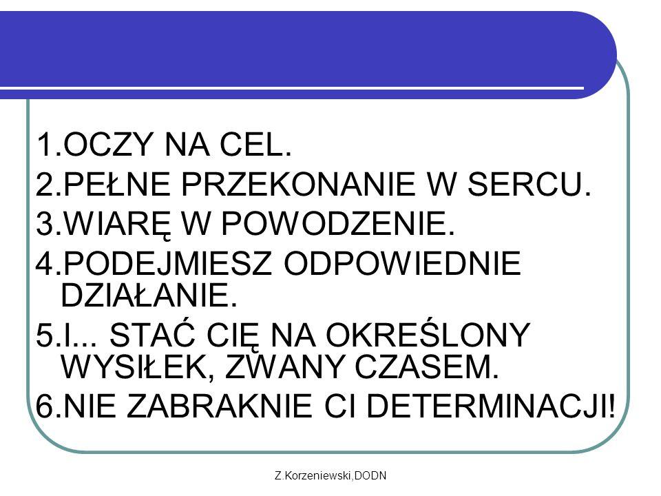 Z.Korzeniewski,DODN 1.OCZY NA CEL. 2.PEŁNE PRZEKONANIE W SERCU.