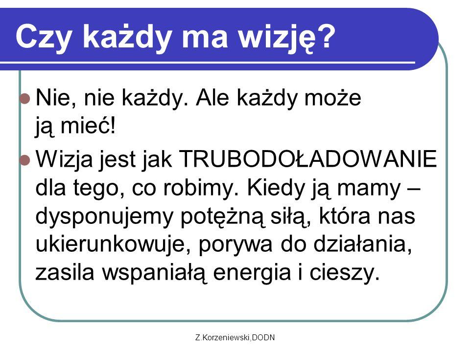 Z.Korzeniewski,DODN Czy każdy ma wizję. Nie, nie każdy.