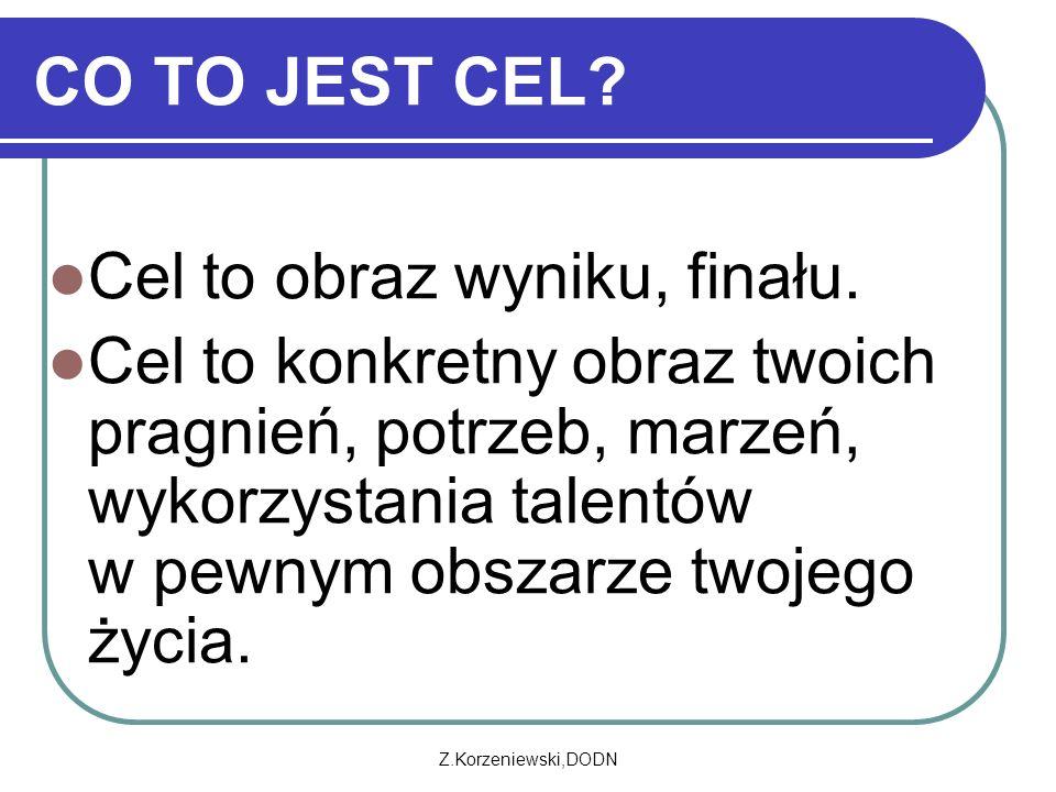 Z.Korzeniewski,DODN CO TO JEST CEL. Cel to obraz wyniku, finału.