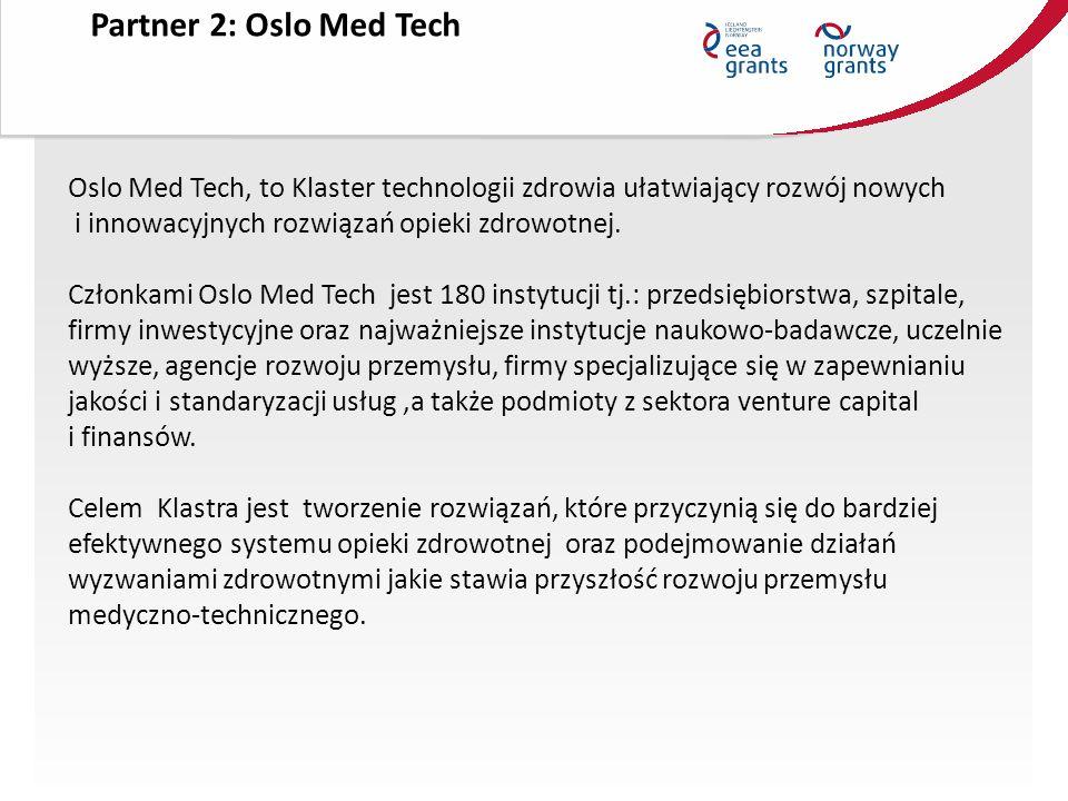Partner 2: Oslo Med Tech Oslo Med Tech, to Klaster technologii zdrowia ułatwiający rozwój nowych i innowacyjnych rozwiązań opieki zdrowotnej.