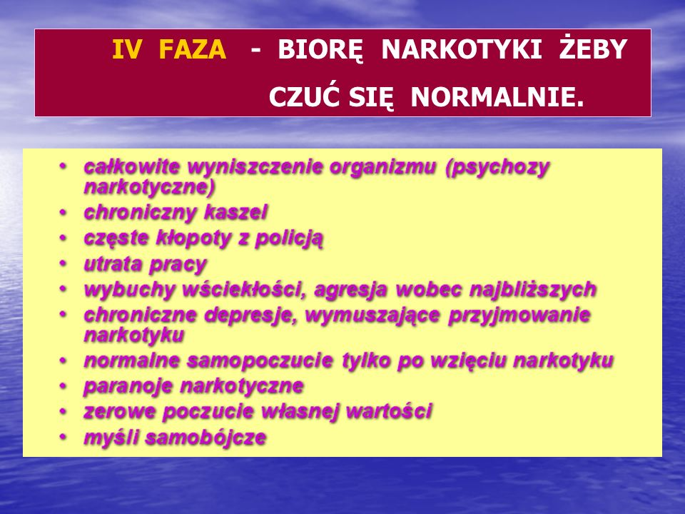 IV FAZA - BIORĘ NARKOTYKI ŻEBY CZUĆ SIĘ NORMALNIE.