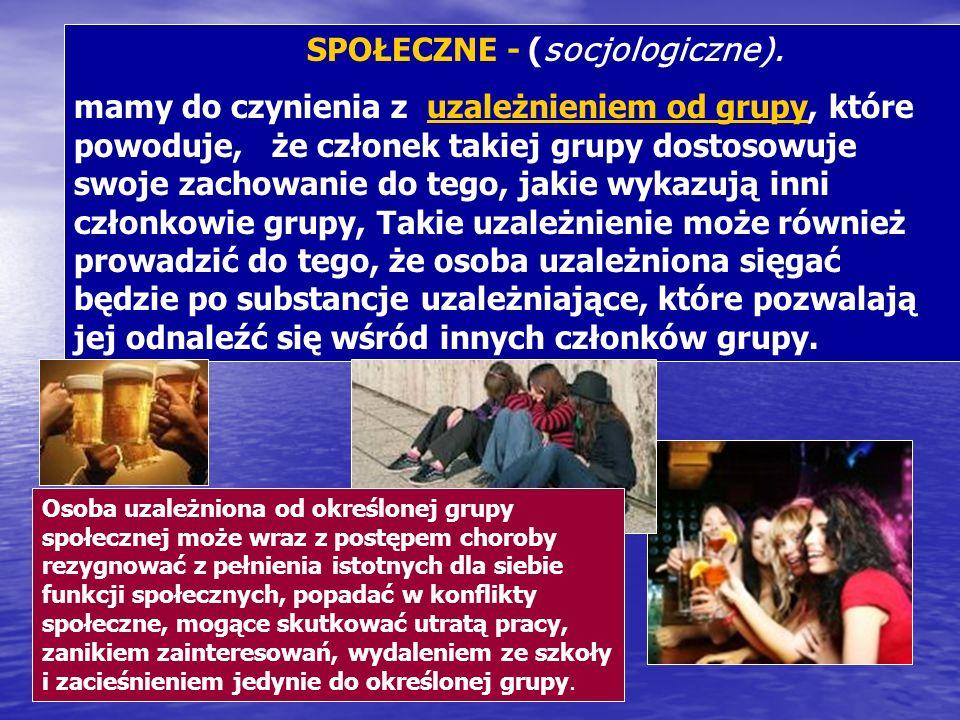 SPOŁECZNE - ( socjologiczne). mamy do czynienia z uzależnieniem od grupy, które powoduje, że członek takiej grupy dostosowuje swoje zachowanie do tego