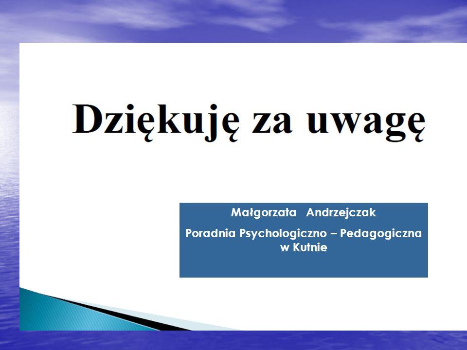 Małgorzata Andrzejczak Poradnia Psychologiczno – Pedagogiczna w Kutnie