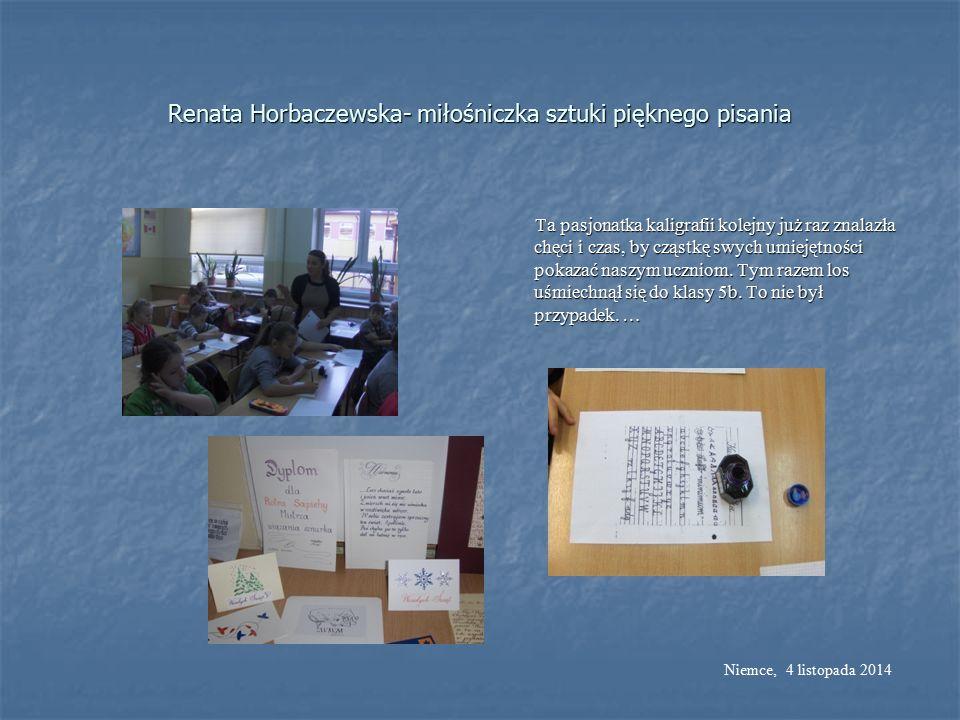 Renata Horbaczewska- miłośniczka sztuki pięknego pisania Ta pasjonatka kaligrafii kolejny już raz znalazła chęci i czas, by cząstkę swych umiejętności pokazać naszym uczniom.