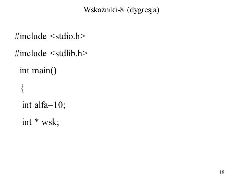 18 Wskaźniki-8 (dygresja) #include int main() { int alfa=10; int * wsk;