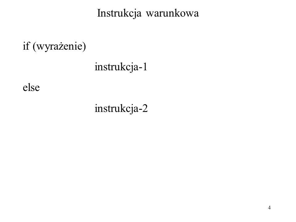 4 Instrukcja warunkowa if (wyrażenie) instrukcja-1 else instrukcja-2