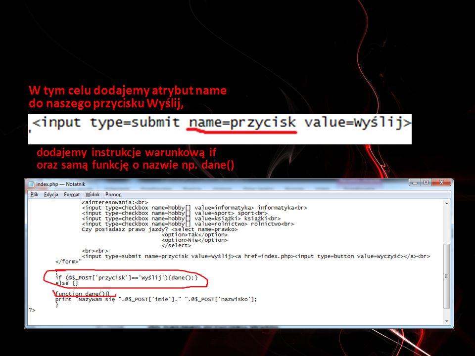 W tym celu dodajemy atrybut name do naszego przycisku Wyślij, dodajemy instrukcje warunkową if oraz samą funkcję o nazwie np.