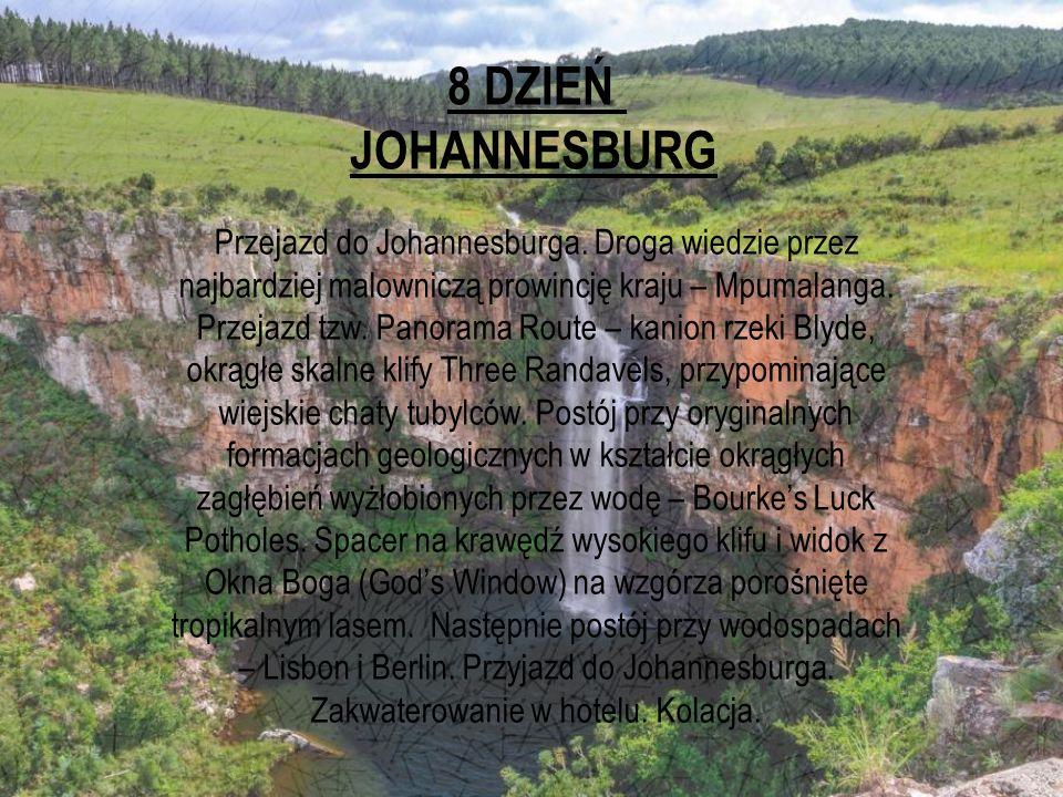 8 DZIEŃ JOHANNESBURG Przejazd do Johannesburga. Droga wiedzie przez najbardziej malowniczą prowincję kraju – Mpumalanga. Przejazd tzw. Panorama Route