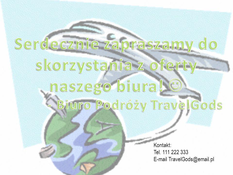 Kontakt: Tel. 111 222 333 E-mail TravelGods@email.pl