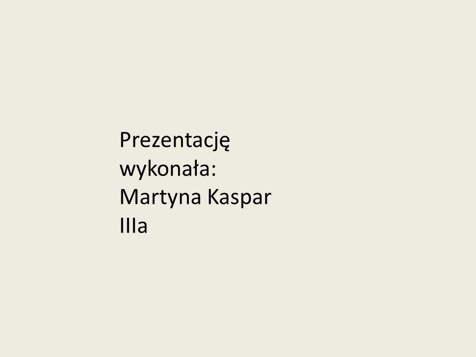Prezentację wykonała: Martyna Kaspar IIIa