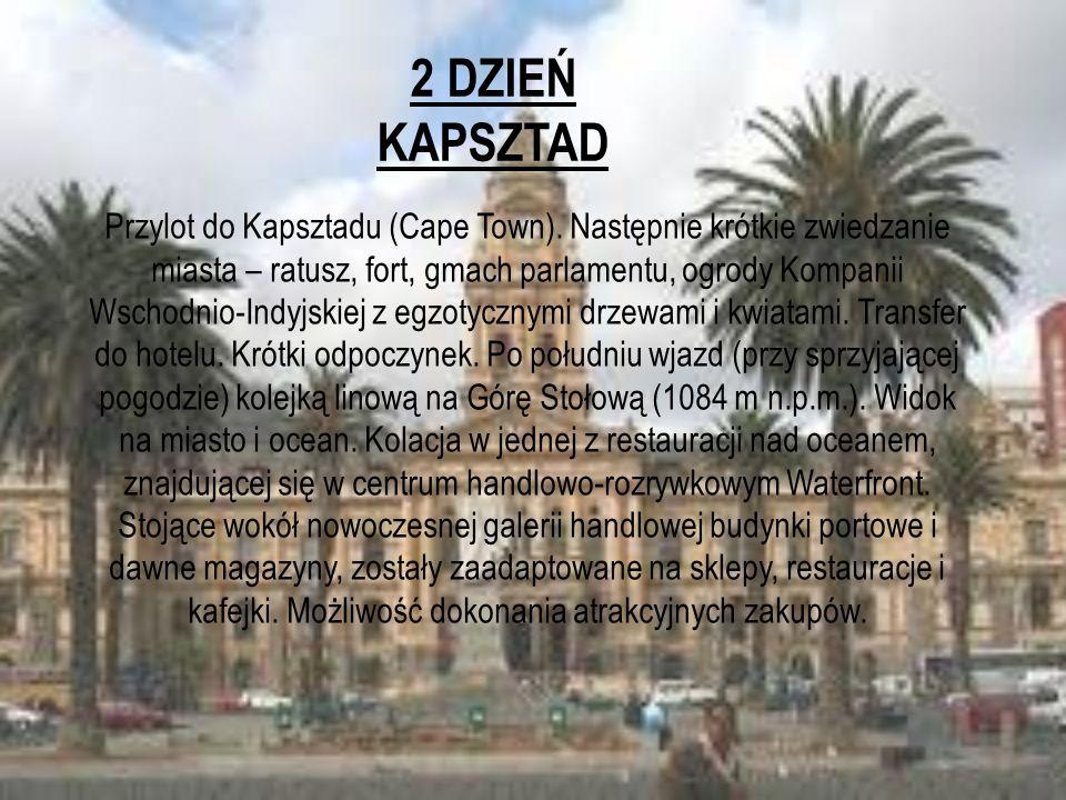 2 DZIEŃ KAPSZTAD Przylot do Kapsztadu (Cape Town). Następnie krótkie zwiedzanie miasta – ratusz, fort, gmach parlamentu, ogrody Kompanii Wschodnio-Ind