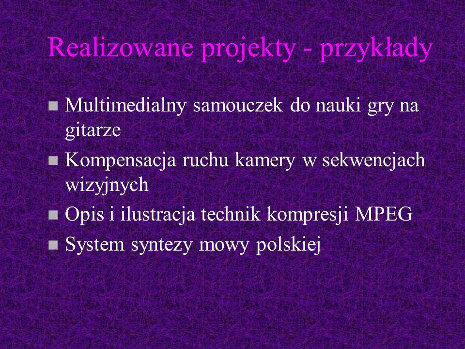 Realizowane projekty - przykłady n Multimedialny samouczek do nauki gry na gitarze n Kompensacja ruchu kamery w sekwencjach wizyjnych n Opis i ilustracja technik kompresji MPEG n System syntezy mowy polskiej