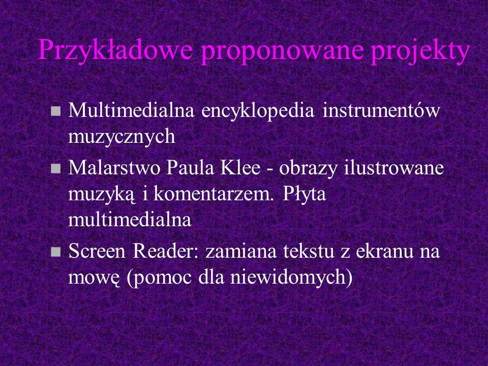 Przykładowe proponowane projekty n Multimedialna encyklopedia instrumentów muzycznych n Malarstwo Paula Klee - obrazy ilustrowane muzyką i komentarzem.