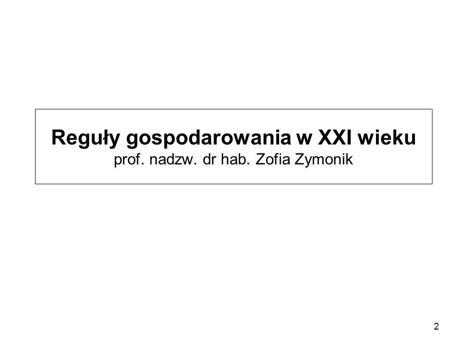 Reguły gospodarowania w XXI wieku prof. nadzw. dr hab. Zofia Zymonik 2