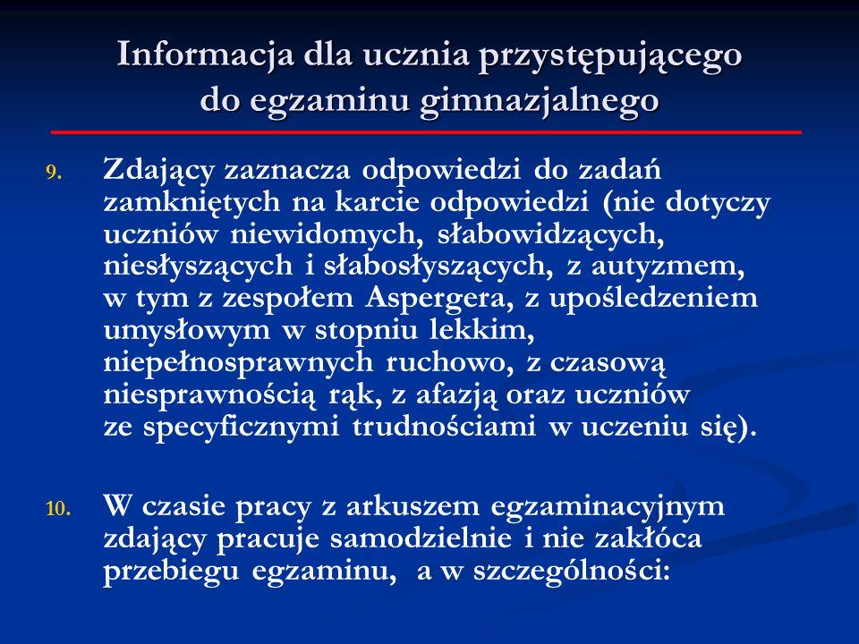 9. Zdający zaznacza odpowiedzi do zadań zamkniętych na karcie odpowiedzi (nie dotyczy uczniów niewidomych, słabowidzących, niesłyszących i słabosłyszą