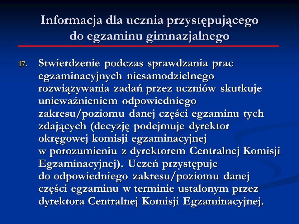 Informacja dla ucznia przystępującego do egzaminu gimnazjalnego 17.