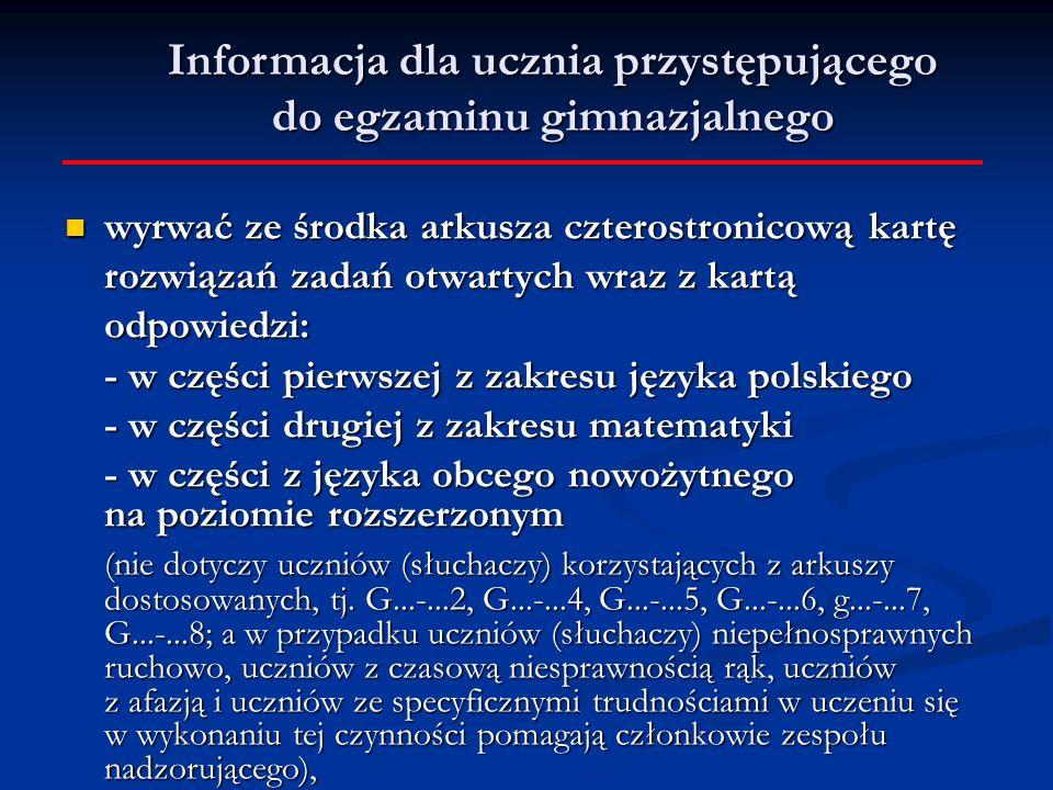 wyrwać ze środka arkusza czterostronicową kartę rozwiązań zadań otwartych wraz z kartą odpowiedzi: wyrwać ze środka arkusza czterostronicową kartę rozwiązań zadań otwartych wraz z kartą odpowiedzi: - w części pierwszej z zakresu języka polskiego - w części drugiej z zakresu matematyki - w części z języka obcego nowożytnego na poziomie rozszerzonym (nie dotyczy uczniów (słuchaczy) korzystających z arkuszy dostosowanych, tj.
