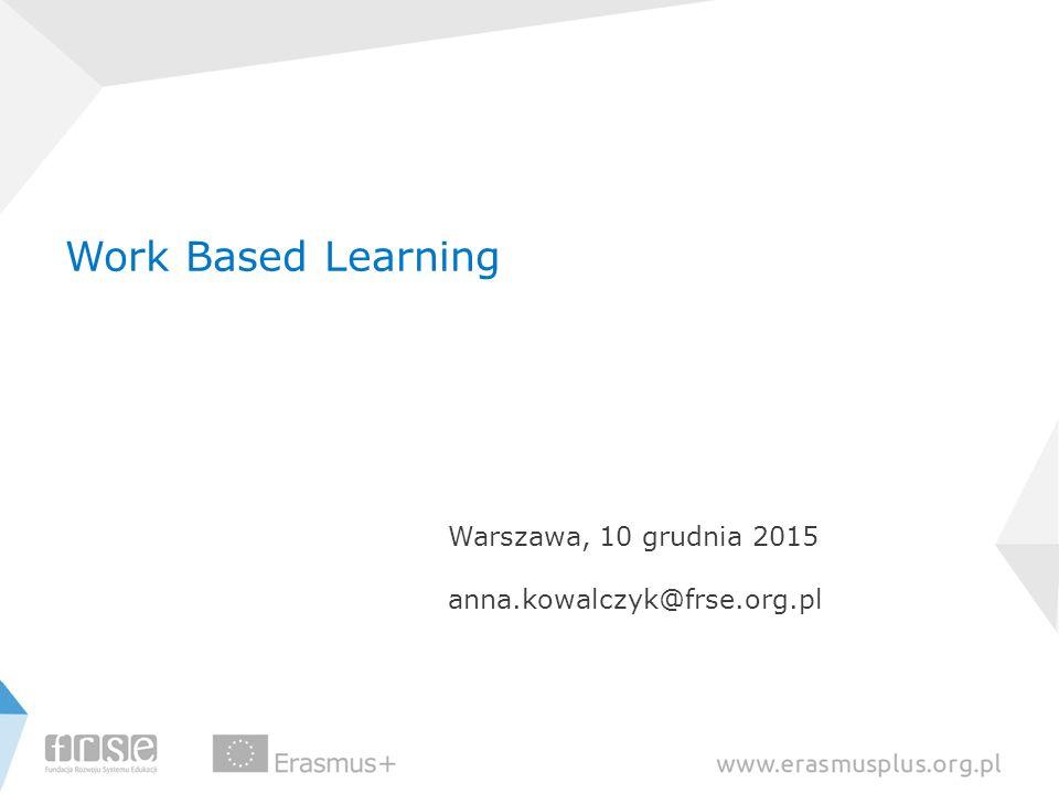 Work Based Learning Warszawa, 10 grudnia 2015 anna.kowalczyk@frse.org.pl