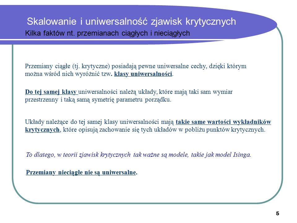 5 Skalowanie i uniwersalność zjawisk krytycznych Przemiany ciągłe (tj.