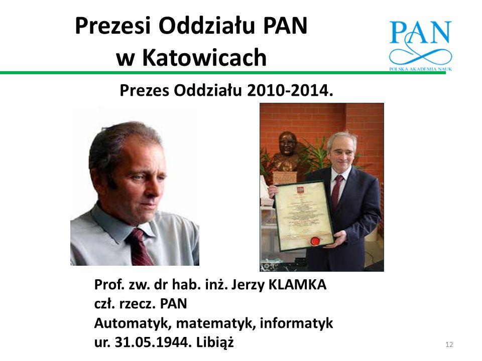 Prezesi Oddziału PAN w Katowicach Prezes Oddziału 2010-2014. Prof. zw. dr hab. inż. Jerzy KLAMKA czł. rzecz. PAN Automatyk, matematyk, informatyk ur.