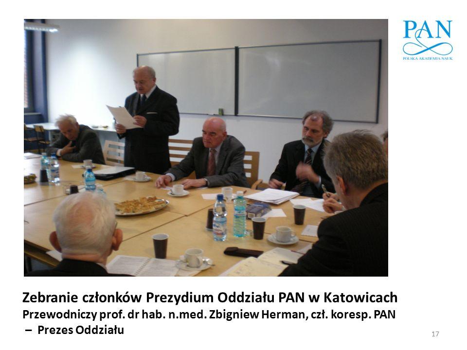 17 Zebranie członków Prezydium Oddziału PAN w Katowicach Przewodniczy prof. dr hab. n.med. Zbigniew Herman, czł. koresp. PAN – Prezes Oddziału