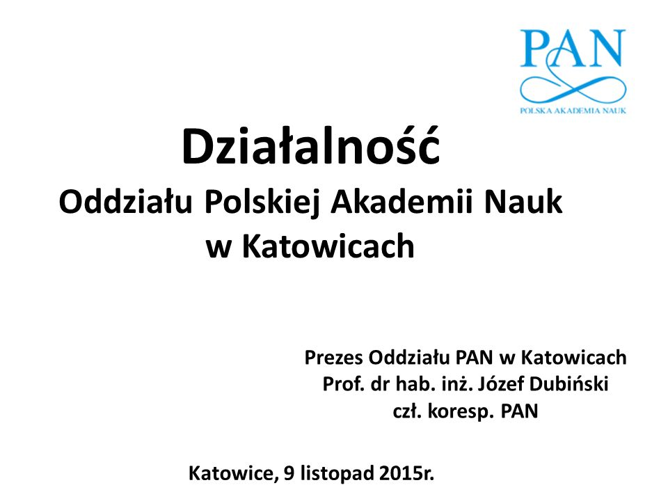 Prezesi Oddziału PAN w Katowicach Prezes Oddziału 2015 - 2018 Prof.