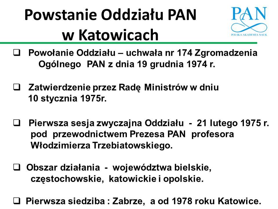 Powstanie Oddziału PAN w Katowicach  Powołanie Oddziału – uchwała nr 174 Zgromadzenia Ogólnego PAN z dnia 19 grudnia 1974 r.  Zatwierdzenie przez Ra
