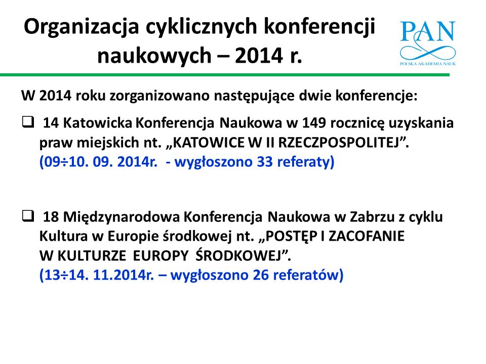 Organizacja cyklicznych konferencji naukowych – 2014 r. W 2014 roku zorganizowano następujące dwie konferencje:  14 Katowicka Konferencja Naukowa w 1