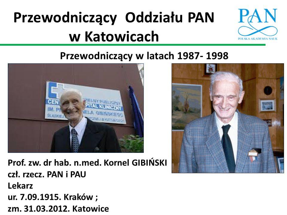 Przewodniczący w latach 1987- 1998 Prof. zw. dr hab. n.med. Kornel GIBIŃSKI czł. rzecz. PAN i PAU Lekarz ur. 7.09.1915. Kraków ; zm. 31.03.2012. Katow