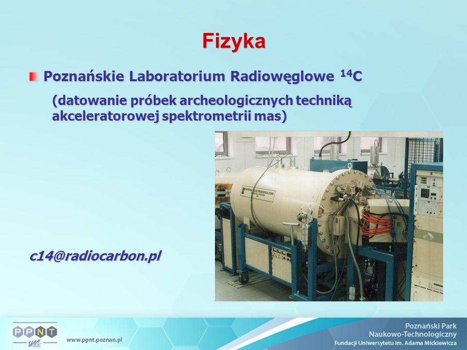 Fizyka Poznańskie Laboratorium Radiowęglowe 14 C Poznańskie Laboratorium Radiowęglowe 14 C (datowanie próbek archeologicznych techniką akceleratorowej