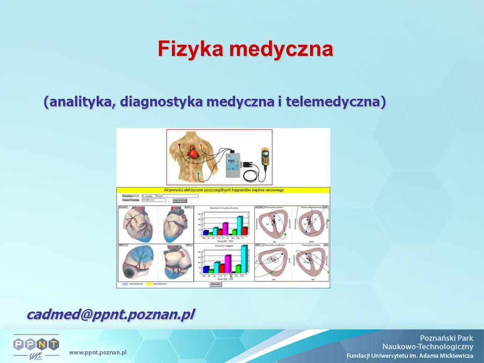 Fizyka medyczna Fizyka medyczna (analityka, diagnostyka medyczna i telemedyczna) cadmed@ppnt.poznan.pl