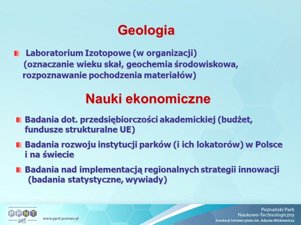 Geologia Laboratorium Izotopowe (w organizacji) Laboratorium Izotopowe (w organizacji) (oznaczanie wieku skał, geochemia środowiskowa, rozpoznawanie pochodzenia materiałów) (oznaczanie wieku skał, geochemia środowiskowa, rozpoznawanie pochodzenia materiałów) Nauki ekonomiczne Badania dot.