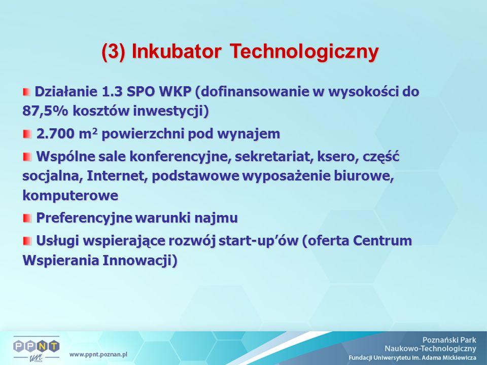 (3) Inkubator Technologiczny Działanie 1.3 SPO WKP (dofinansowanie w wysokości do 87,5% kosztów inwestycji) Działanie 1.3 SPO WKP (dofinansowanie w wy