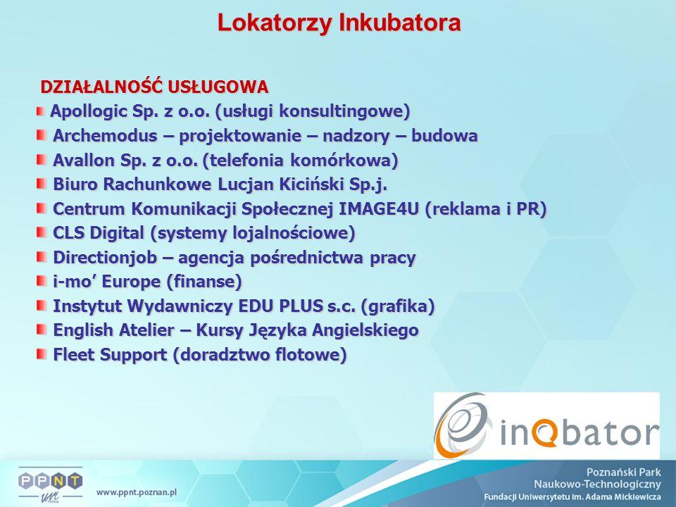 Lokatorzy Inkubatora DZIAŁALNOŚĆ USŁUGOWA DZIAŁALNOŚĆ USŁUGOWA Apollogic Sp. z o.o. (usługi konsultingowe) Apollogic Sp. z o.o. (usługi konsultingowe)