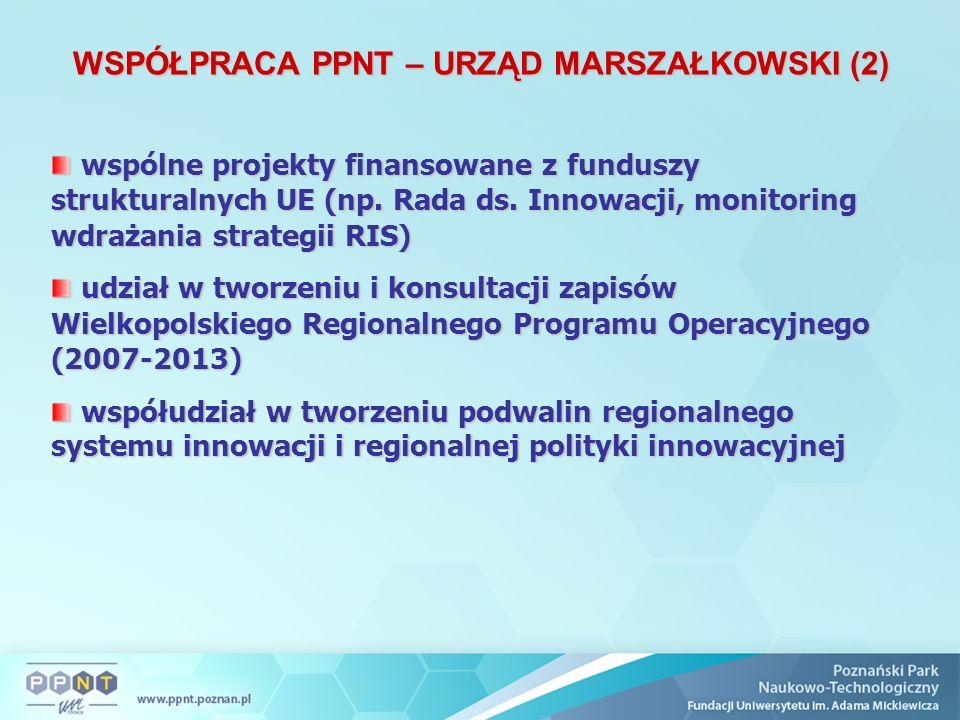 WSPÓŁPRACA PPNT – URZĄD MARSZAŁKOWSKI (2) wspólne projekty finansowane z funduszy strukturalnych UE (np. Rada ds. Innowacji, monitoring wdrażania stra