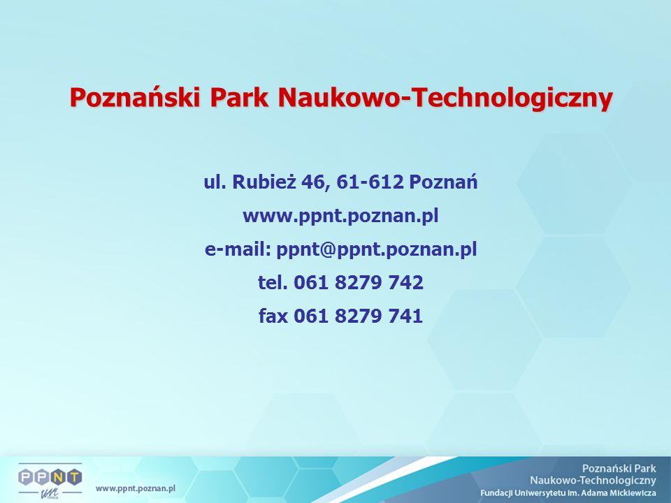 Poznański Park Naukowo-Technologiczny ul. Rubież 46, 61-612 Poznań www.ppnt.poznan.pl e-mail: ppnt@ppnt.poznan.pl tel. 061 8279 742 fax 061 8279 741