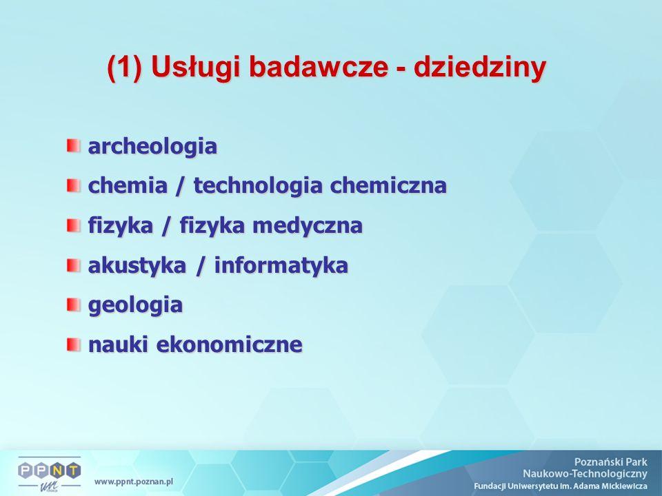 (1) Usługi badawcze - dziedziny archeologia archeologia chemia / technologia chemiczna chemia / technologia chemiczna fizyka / fizyka medyczna fizyka