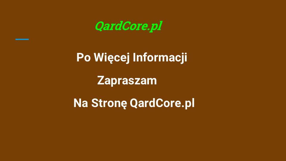 QardCore.pl Po Więcej Informacji Zapraszam Na Stronę QardCore.pl