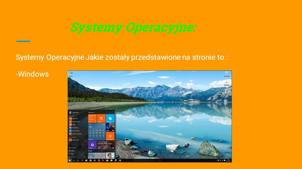 Systemy Operacyjne: Systemy Operacyjne Jakie zostały przedstawione na stronie to : -Windows