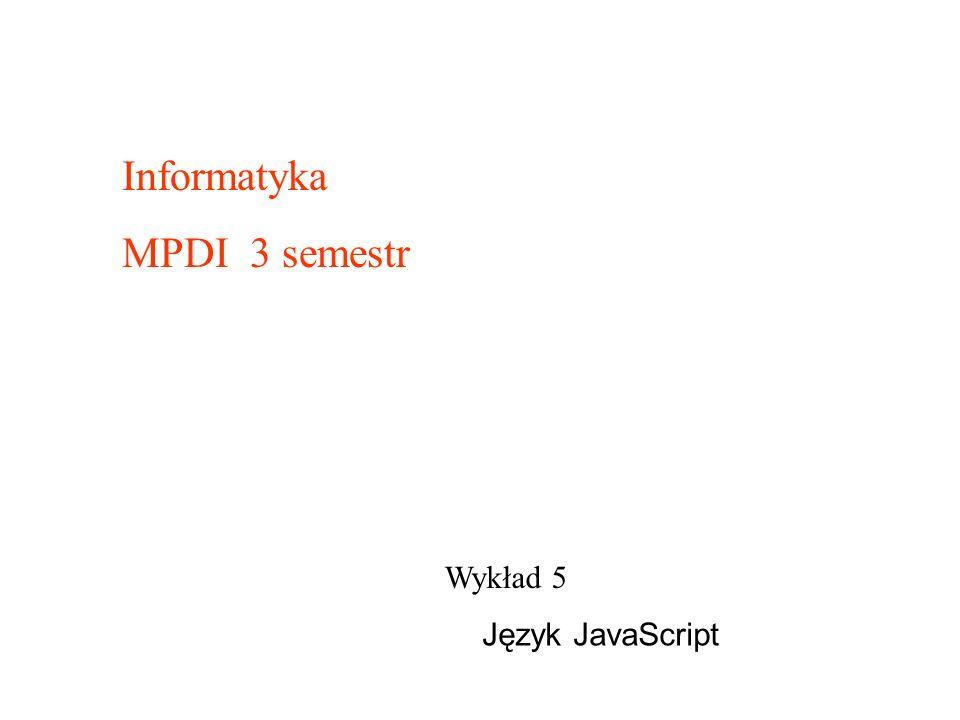 Wykład 5 Informatyka MPDI 3 semestr Język JavaScript