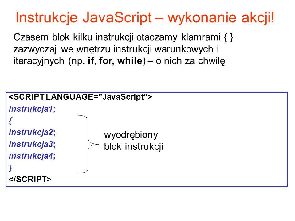 Czasem blok kilku instrukcji otaczamy klamrami { } zazwyczaj we wnętrzu instrukcji warunkowych i iteracyjnych (np.