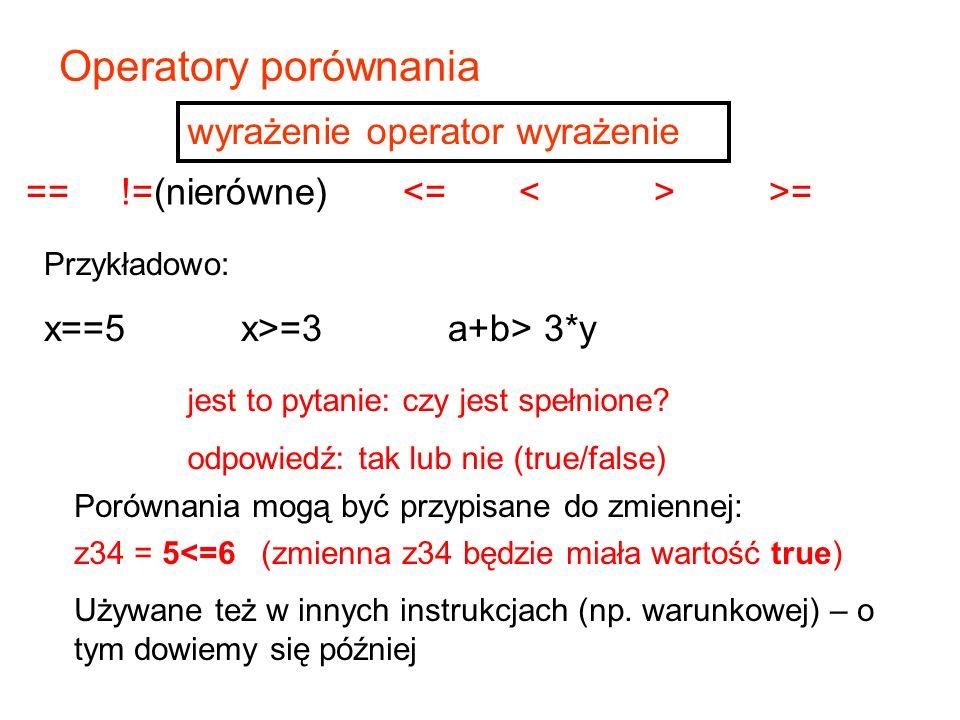== !=(nierówne) >= Operatory porównania Przykładowo: x==5 x>=3 a+b> 3*y jest to pytanie: czy jest spełnione.