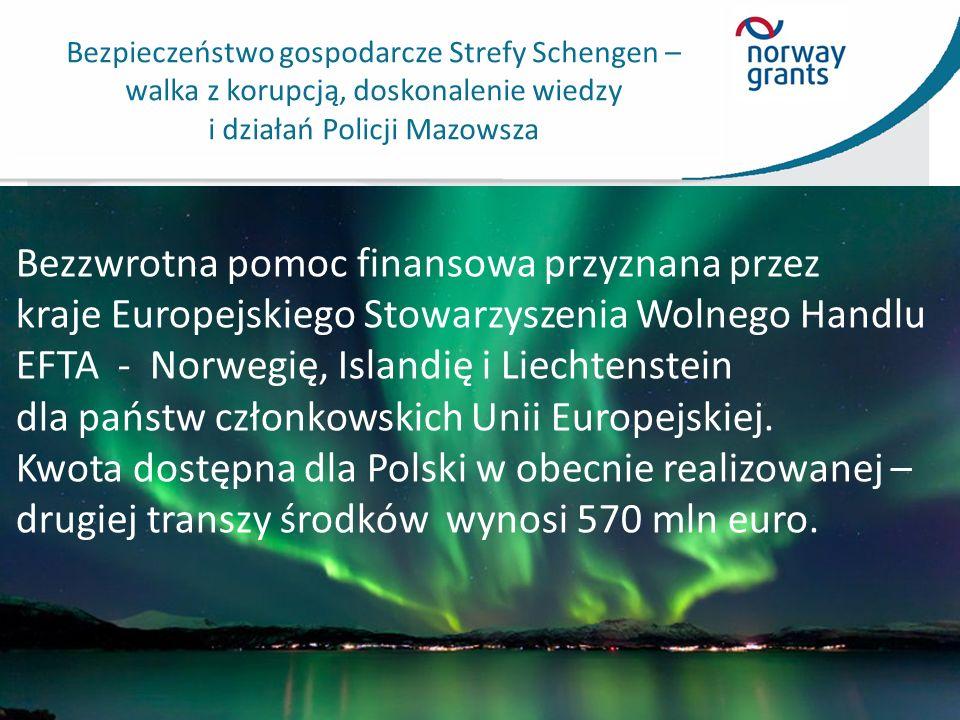 Bezpieczeństwo gospodarcze Strefy Schengen – walka z korupcją, doskonalenie wiedzy i działań Policji Mazowsza Bezzwrotna pomoc finansowa przyznana przez kraje Europejskiego Stowarzyszenia Wolnego Handlu EFTA - Norwegię, Islandię i Liechtenstein dla państw członkowskich Unii Europejskiej.