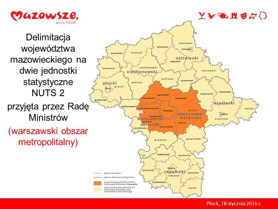 Delimitacja województwa mazowieckiego na dwie jednostki statystyczne NUTS 2 przyjęta przez Radę Ministrów (warszawski obszar metropolitalny) Płock, 18