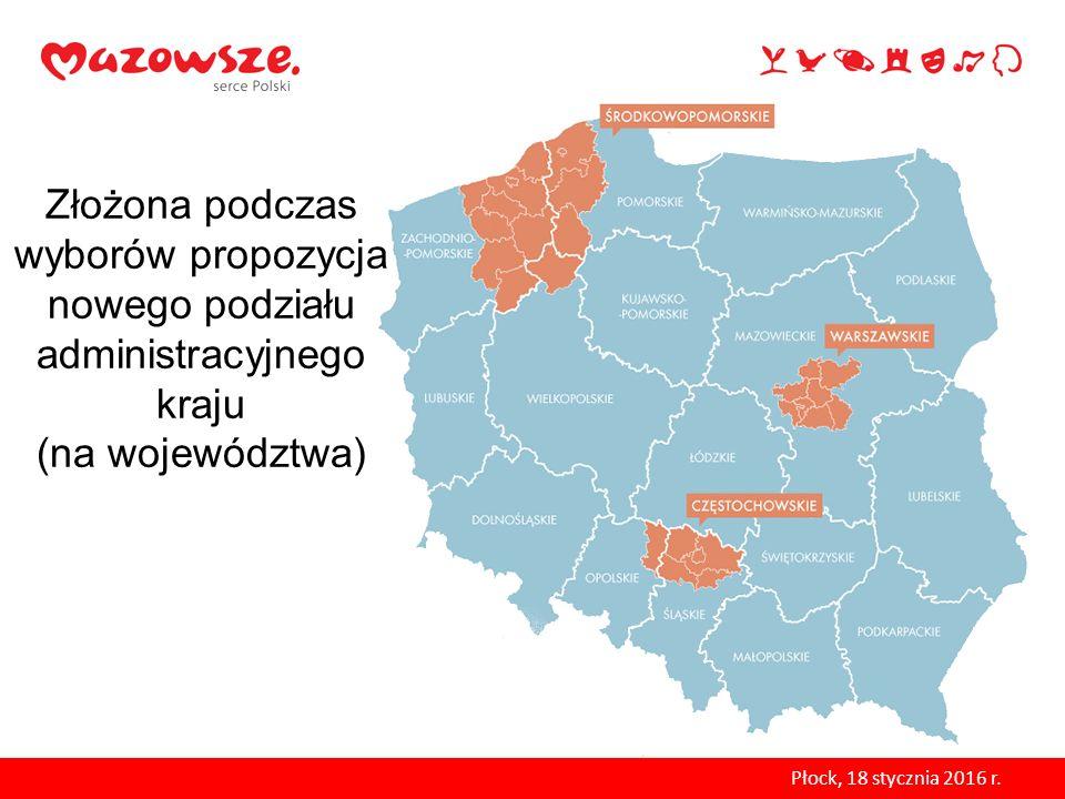 Złożona podczas wyborów propozycja nowego podziału administracyjnego kraju (na województwa) Płock, 18 stycznia 2016 r.